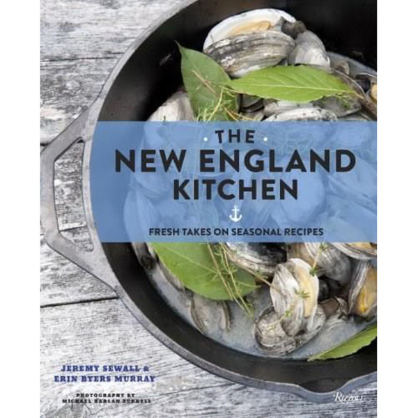 The New England Kitchen: Fresh Takes on Seasonal Recipes